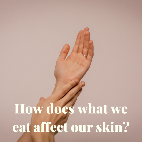 how-does-what-we-eat-affect-our-skin-image.png